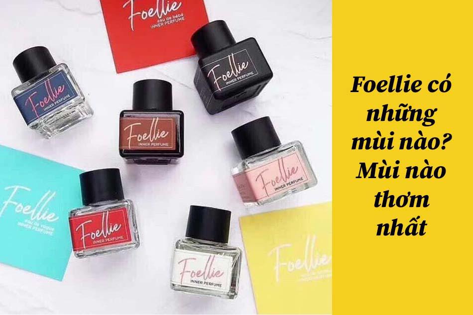 Foellie có những mùi nào? Mùi nào thơm nhất